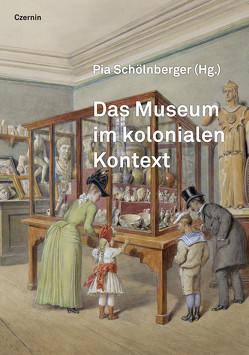 Das Museum im kolonialen Kontext von Schölnberger,  Pia