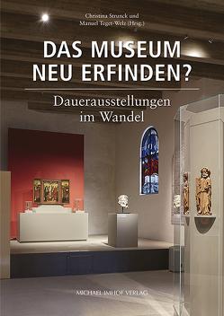 Das Museum neu erfinden? von Strunc,  Christina, Teget-Welz,  Manuel