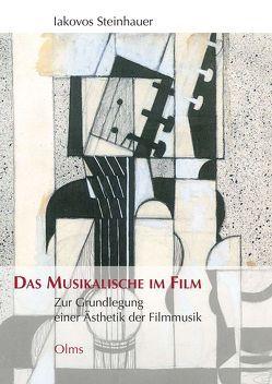 Das Musikalische im Film von Steinhauer,  Iakovos