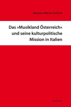 Das Musikland Österreich und seine kulturpolitische Mission in Italien von Carlone,  Vanessa Maria