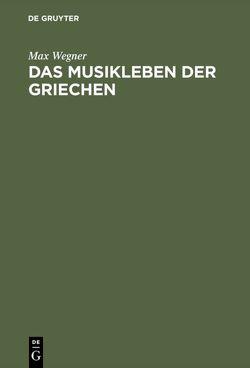 Das Musikleben der Griechen von Wegner,  Max