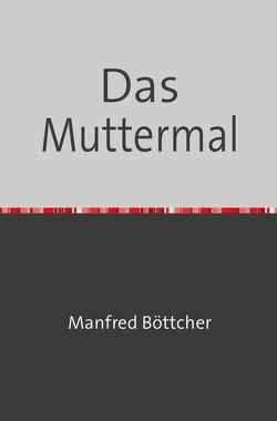 Das Muttermal von Böttcher,  Manfred