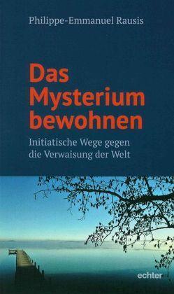 Das Mysterium bewohnen von Rausis,  Philippe-Emmanuel, Seubert,  Ruth, Spielmann,  Peter