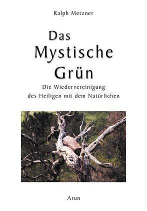 Das Mystische Grün von Metzner,  Ralph, Roszak,  Theodore, Spindler,  Ulrike