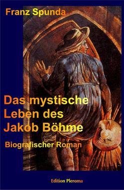 Das Mystische Leben des Jakob Böhme von Spunda,  Franz