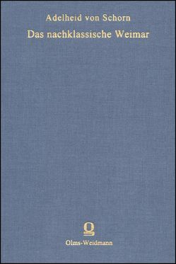 Das nachklassische Weimar von Schorn,  Adelheid