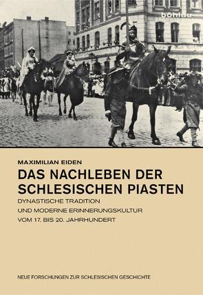 Das Nachleben der schlesischen Piasten von Eiden,  Maximilian