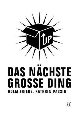 Das nächste große Ding von Friebe,  Holm, Passig,  Kathrin