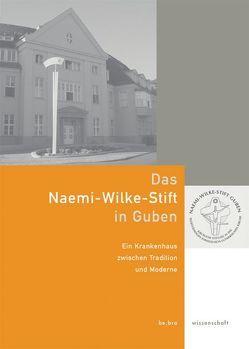 Das Naemi-Wilke-Stift in Guben von Hain,  Gottfried, Süess,  Stefan