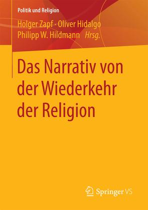 Das Narrativ von der Wiederkehr der Religion von Hidalgo,  Oliver, Hildmann,  Philipp W., Zapf,  Holger