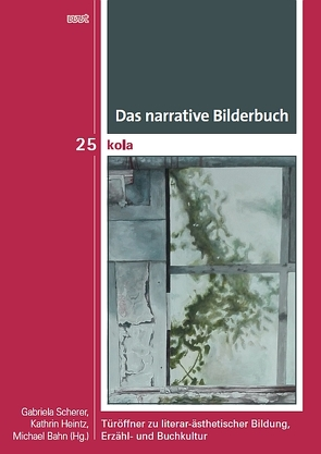 Das narrative Bilderbuch von Bahn,  Michael, Heintz,  Kathrin, Scherer,  Gabriela
