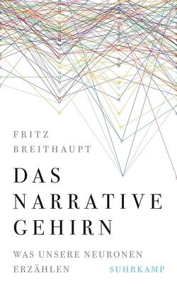 Das narrative Gehirn von Breithaupt,  Fritz