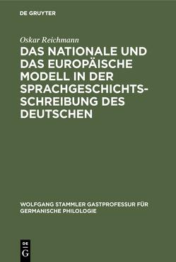 Das nationale und das europäische Modell in der Sprachgeschichtsschreibung des Deutschen von Reichmann,  Oskar