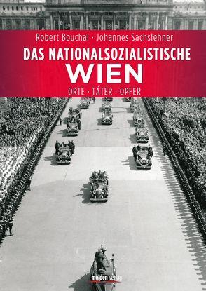 Das nationalsozialistische Wien von Bouchal,  Robert, Sachslehner,  Johannes