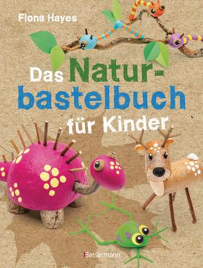 Das Naturbastelbuch für Kinder. 41 Projekte zum Basteln mit allem, was Wald, Wiese und Strand hergeben von Hayes,  Fiona, Kretschmer,  Ulrike