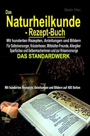 Das Naturheilkunde-Rezept-Buch – Mit hunderten Rezepten, Anleitungen und Bildern auf 400 Seiten von Otto,  Mario