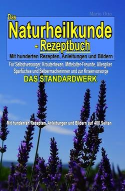 Das Naturheilkunde-Rezeptbuch – Mit hunderten Rezepten, Anleitungen und Bildern auf 400 Seiten von Otto,  Mario