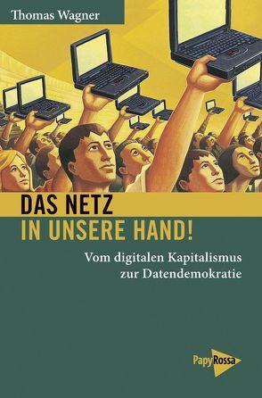 Das Netz in unsere Hand! von Wagenknecht,  Sahra, Wagner,  Thomas
