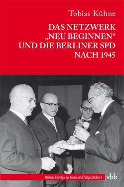 """Das Netzwerk """"Neu Beginnen"""" und die Berliner SPD nach 1945 von Kühne,  Tobias"""