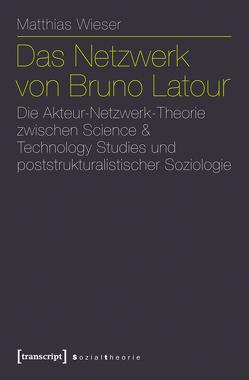 Das Netzwerk von Bruno Latour von Wieser,  Matthias