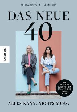 Das neue 40 – Alles kann, nichts muss von Amstutz,  Priska, Hof,  Leoni, Kluka,  Mirjam