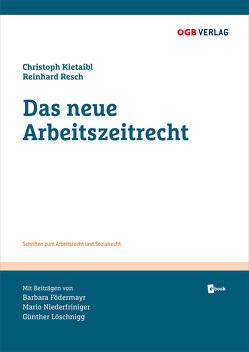 Das neue Arbeitszeitrecht von Födermayr,  Barbara, Kietaibl,  Christoph, Löschnigg,  Günther, Niederfriniger,  Mario, Resch,  Reinhard