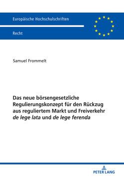 Das neue börsengesetzliche Regulierungskonzept für den Rückzug aus reguliertem Markt und Freiverkehr de lege lata und de lege ferenda von Frommelt,  Samuel