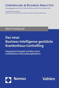Das neue Business-Intelligence-gestützte Krankenhaus-Controlling von Drozdzynski,  Maik