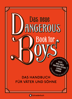 Das neue Dangerous Book for Boys von Iggulden,  Arthur, Iggulden,  Cameron, Iggulden,  Conn, Klöss,  Peter, Sipeer,  Christiane