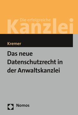 Das neue Datenschutzrecht in der Anwaltskanzlei von Kremer,  Sascha