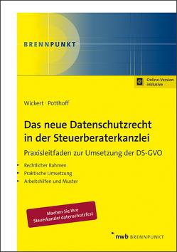 Das neue Datenschutzrecht in der Steuerberaterkanzlei: Praxisleitfaden zur Umsetzung der DS-GVO von Potthoff,  Alexander, Wickert,  Ralf