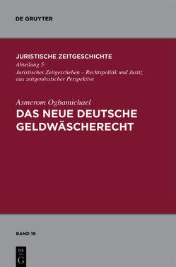 Das neue deutsche Geldwäscherecht von Ogbamichael,  Asmerom