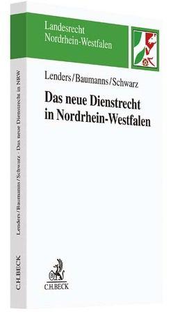 Das neue Dienstrecht in Nordrhein-Westfalen von Baumanns,  Thorsten, Lenders,  Dirk, Schwarz,  Henriette