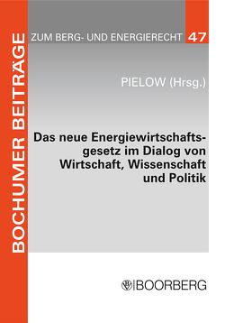 Das neue Energiewirtschaftsgesetz im Dialog von Wirtschaft, Wissenschaft und Politik von Pielow,  Johann-Christian