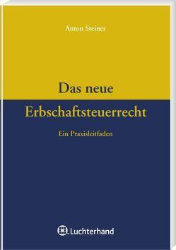 Das neue Erbschaftsteuerrecht von Steiner,  Anton