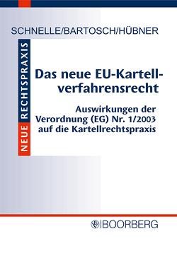 Das neue EU-Kartellverfahrensrecht von Bartosch,  Andreas, Hübner,  Alexander, Schnelle,  Ulrich
