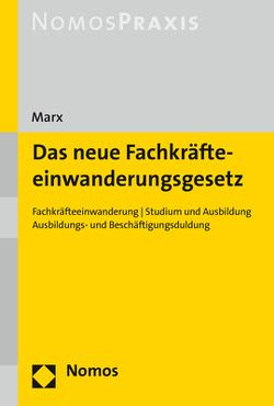 Das neue Fachkräfteeinwanderungsgesetz von Marx,  Reinhard