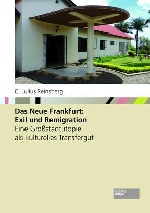Das Neue Frankfurt: Exil und Remigration von Reinsberg,  C. Julius