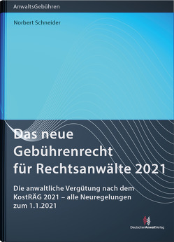 Das neue Gebührenrecht für Rechtsanwälte 2021 von Schneider,  Norbert