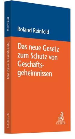 Das neue Gesetz zum Schutz von Geschäftsgeheimnissen von Reinfeld,  Roland