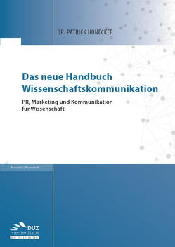 Das neue Handbuch Wissenschaftskommunikation von Honecker,  Patrick