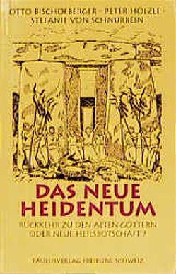Das neue Heidentum von Bischofberger,  Otto, Hölzle,  Peter, Schnurbein,  Stefanie von