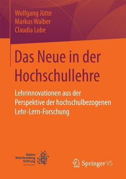 Das Neue in der Hochschullehre von Jütte,  Wolfgang, Lobe,  Claudia, Walber,  Markus