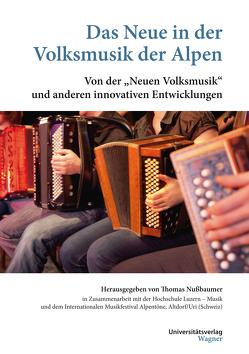 Das Neue in der Volksmusik der Alpen von Nussbaumer,  Thomas