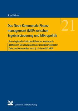Das Neue Kommunale Finanzmanagement (NKF) zwischen Ergebnissteuerung und Mikropolitik von Jethon,  André