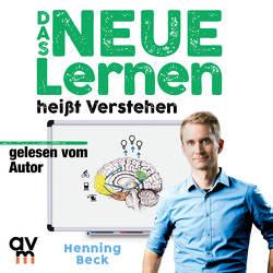 Das neue Lernen: heißt Verstehen von Beck,  Henning