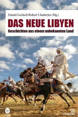 Das neue Libyen von Chatterjee,  Robert, Gerlach,  Daniel