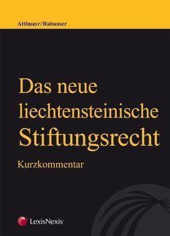 Das neue liechtensteinische Stiftungsrecht von Attlmayr,  Martin, Rabanser,  Wolfgang
