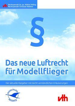 Das neue Luftrecht für Modellflieger von Felling,  Dr. jur Walter, Walther,  Christian