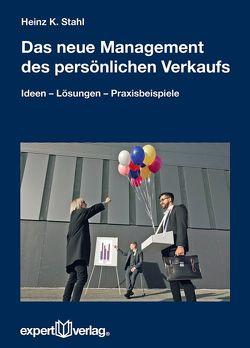 Das neue Management des persönlichen Verkaufs von Stahl,  Heinz K.